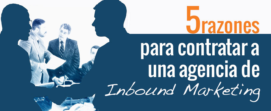 5 razones por las que deberías contratar a una agencia Inbound