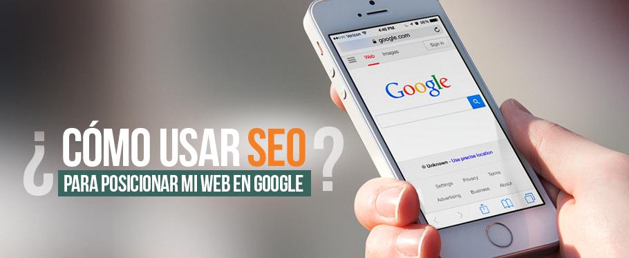 ¿Cómo utilizar Search Engine Optimization para posicionar mi web en Google?